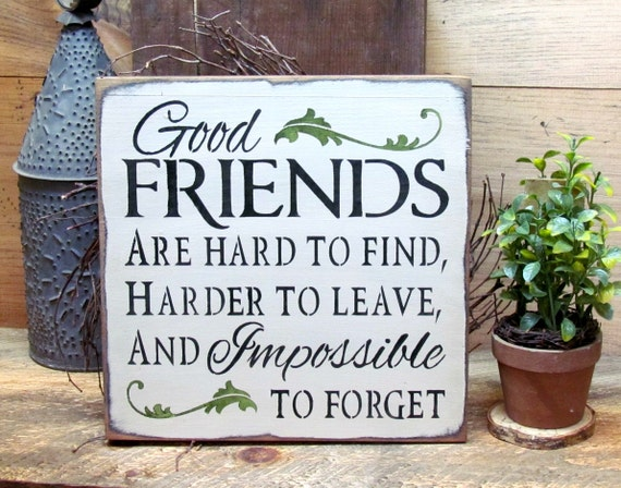 Friendship Quote Signs : Gift for friends wood sign saying good are hard to