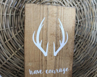 Rustic Have Courage wall sign decor with buck antlers rustic nursery sign boys room playroom sign