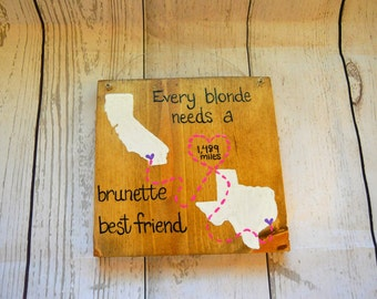 Best Friend Quote Wood Sign - Every Blond Need A Brunette Best Friend - Long Distance State Country - Family Military - Custom Made Gift