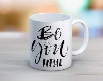 Be You Tiful Beautiful // 11 oz or 15 oz Coffee Mug