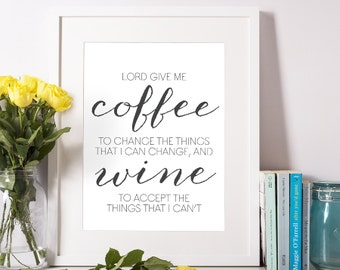 Lord Give Me Coffee To Change The Things That I Can Change, And Wine To Accept The Things That I Can't Poster Print Wall Art Decor
