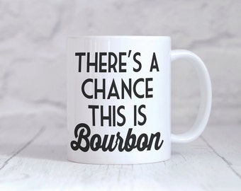 Bourbon | There's A Chance This is Bourbon, Fathers Day Gift, Dads Gift, Coffee Mug, Bourbon Gift, Funny Bourbon Gift, Husband Gift