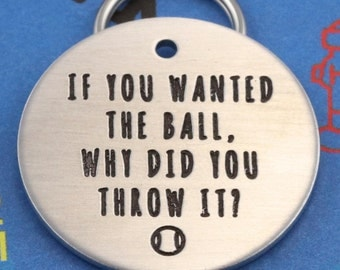 LARGE Custom Aluminum Dog Tag - If You Wanted the Ball Why Did You Throw It - Funny Pet Tag