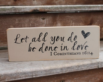 """1 Corinthians 16:14, """"Let all you do be done in love."""" - Blessing Block - Wood Sign - Home Decor - Wedding Gift - Bible Verse"""