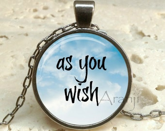 As you wish art pendant, Princess Bride pendant, Princess Bride necklace, As you wish, As you wish necklace, true love Pendant #QT106P