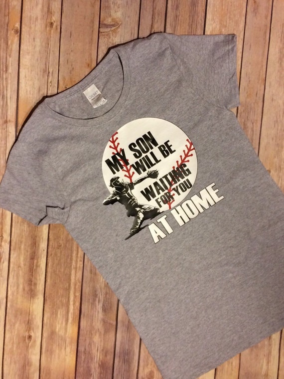My Son Will Be Waiting For You At Home Baseball T Shirt