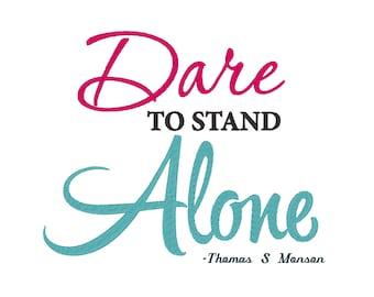 Dare to Stand Alone Thomas S Monson Quote Embroidery Machine Design