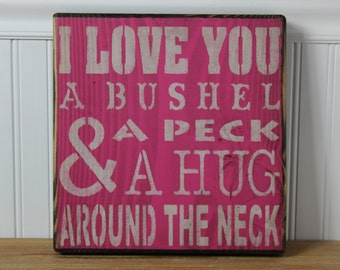 wooden sign, I love you a bushel and a peck, subway art, wall decor
