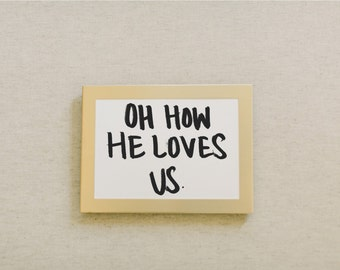Calligraphy Print - Oh How He Loves Us
