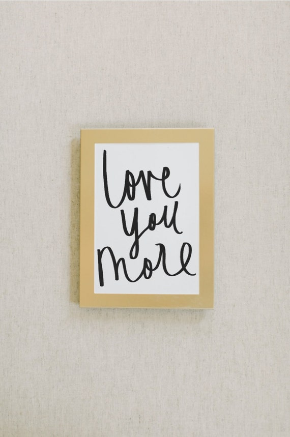 Calligraphy Print Love You More By Pcbhome On Etsy