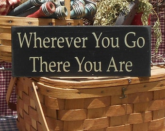 Wherever You Go There You Are painted primitive rustic wood sign