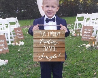 """Wedding sign """"Don't Worry Ladies, I'm Still Single"""" Foam Core NOT WOOD 12"""" X 12"""" Sign Bearer Rustic Sign Wood Sign Rustic Wedding Cute Sign"""