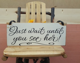 Just wait until you see her!... Wedding Sign, Here Comes the Bride Sign, Here Comes Your Bride Sign, Personalized Wedding Signs