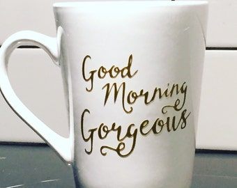Good Morning Gorgeous Coffee Mug/ Gift for Her/ Good Morning Gorgeous