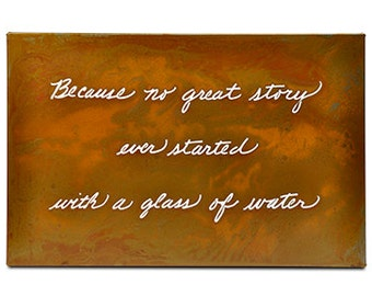 Rusted Steel Wall Art / Because no great story ever started with a glass of water