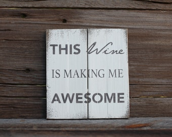 This wine is making me awesome -  reclaimed wood sign