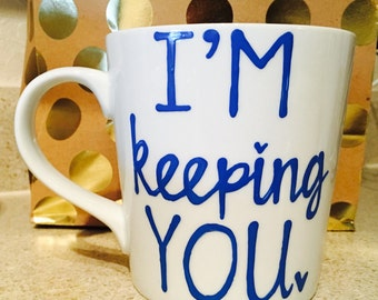 I'm keeping you coffee mug. Be mine coffee mug. valentine's day- maid of honor- bridesmaid gift- Gifts for him- Gifts for her-Best friends