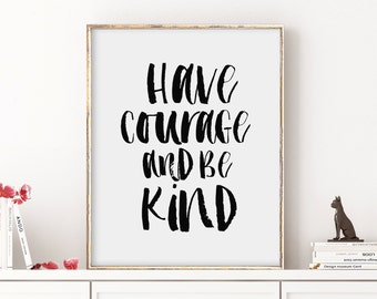 Have Courage and be Kind Print, Encouragement Quote Print, Motivational Wall Decor, Inspirational Wall Art, 5x7 8x10 11x14 A3 A4 A5, A122