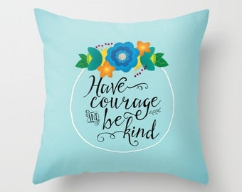Have Courage and Be Kind Throw Pillow - Decorative Pillows - Throw Pillows - Floral Couch Pillow - Sofa Pillow - Inspirational Quotes