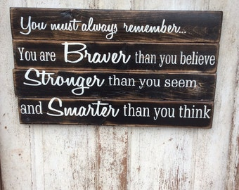 You must Always remember you are braver than you believe, stronger than you seem, loved more than you know rustic style, pallet style sign