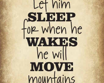 Let him sleep for when he wakes he will move mountains 8x10 digital art print
