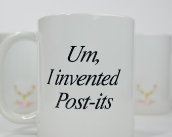 Um, I invented Post-its 11oz Mug