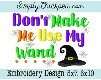 Embroidery Design - Don't Make Me Use My Wand - Halloween Witch - Funny Saying - For 5x7 and 6x10 Hoops
