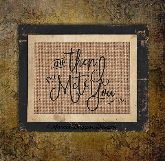 And Then I Met You | Heart | Remember That  | Burlap Gift | Love |Valentines Day | Couple Gift | Personalize | 8x10 | #0202