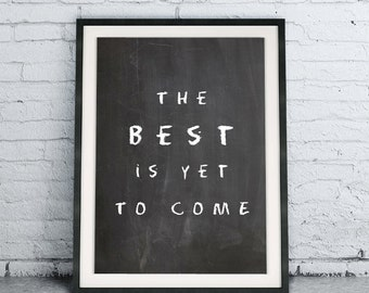 Printable Quote Art Download DIY The Best Is Yet To Come, chalkboard poster, modern room decor, kitchen wall art, black and white home decor