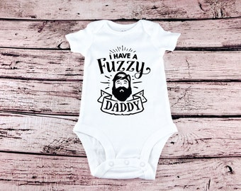 I Have A Fuzzy Daddy Cute Baby Clothes Beard Daddy Funny fuzzy Daddy Bodysuit First Fathers Day Happy Fathers Day Fathers Day Gift From Baby