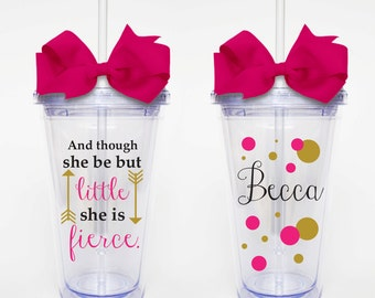 Though She Be But Little She is Fierce- Acrylic Tumbler Personalized Cup