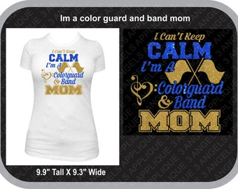 I Can't Keep Calm I'm a Colorguard and Band  Mom SVG Cutter Design INSTANT DOWNLOAD