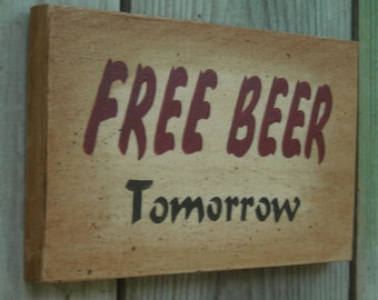 FREE BEER Tomorrow, Wooden sign from Reclaimed Wood 9 inches by 5 1/2 inches B