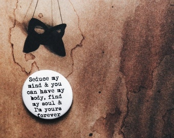 seduce my mind & you can have my body, find my soul I'm yours forever quote badge pin brooch //