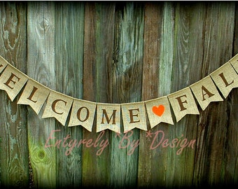 Burlap Banner WELCOME FALL Decoration - Seasonal Banner - Mantel Decoration -  Wall Hanging - Fall Decor - Autumn Banner - Fall Banner
