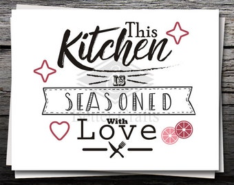 This Kitchen is Seasoned with Love, Printable, Card, Shirt Decal, Cricut file, Silhouette file