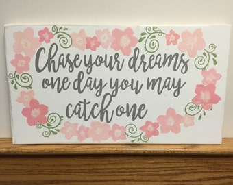 Hand painted   Wooden sign   Nursery Decor   Baby Girl   Chase your dreams   One day you may catch one   Shabby Chic   Flowers   Pink decor