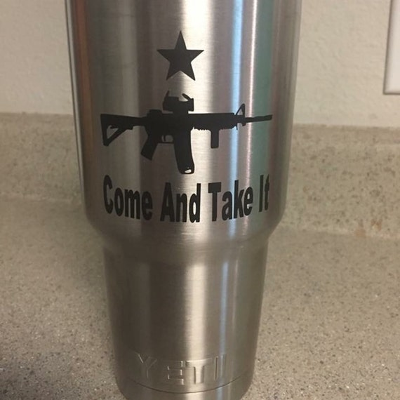 gun decal for yeti, 2nd Amendment Rights, Yeti decal Come and Take it,  yeti tumbler decal, decal for men, Decals for women, gun decal,