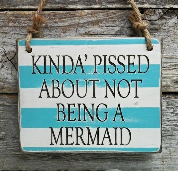 Quotes About Being Pissed: Kinda Pissed About Not Being A Mermaid Mermaid Sign Mermaid