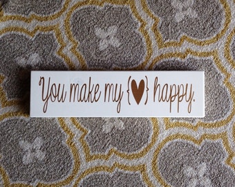 "You make my heart happy 3 1/2"" x 13"" creamy white and gold with heart detail"