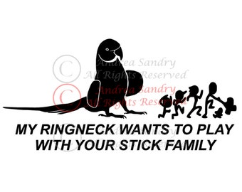 My Ringneck Wants to Play With Your Stick Family Vinyl Car Decal/Sticker