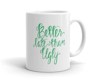 Better Late Than Ugly Coffee Mug - Funny Coffee Mug