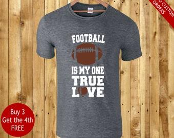 football is my one true love - custom printed choice your t shirt colour