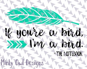 If You're A Bird I'm A Bird SVG Cut File - The Notebook Movie - Feather - Love Quote - Cricut - Silhouette - Instant Download
