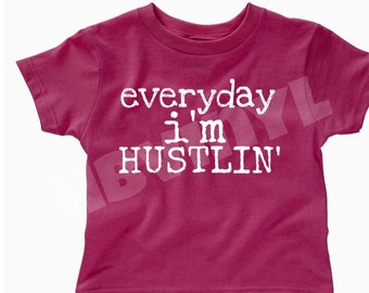Everyday i'm husltin'   toddler funny tshirt   summer tees   humor  