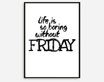 Friday Poster, Friday Quotes, Motivational Print, Typography Poste,r Wall Decor, Inspirational Print, Home Decor, Life is so boring