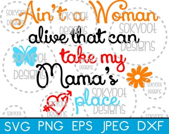 Ain't A Woman Alive that can take my Mama's Place - Instant Digital Download SVG cut file • dxf • png • eps • jpeg 300dpi Printable.