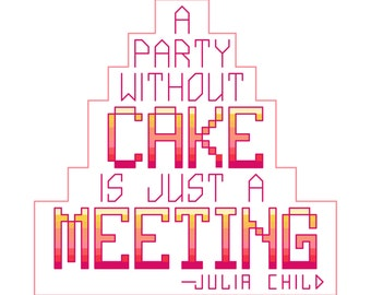 Cross Stitch Pattern - A Party Without Cake - Julia Child Quote