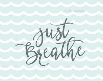 Just Breathe SVG File. Inspirational SVG Cricut Explore & more. Cut or Printable. Just Breathe Quote Art  SVG