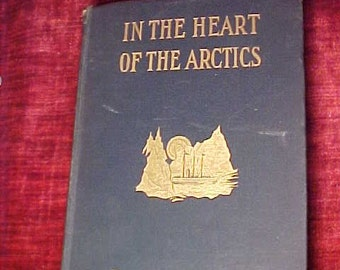 In The Heart of The Arctics 1907 Edition of Dr. Senn's Experiences